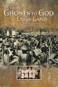 In his book, From Ghosts to God in Enga Land: Planting His Church Among the Enga People of Central Papua New Guinea, the Rev. Dr. Otto C. Hintze Jr. tells the story of his 17 years as a missionary.