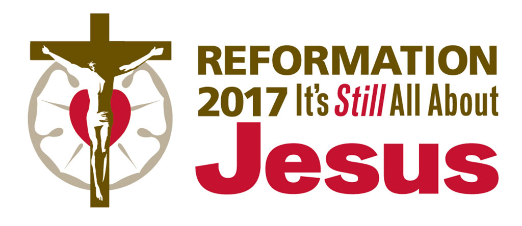 Reformation 2017: It's Still All About Jesus