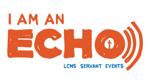 """I Am An Echo"" is the theme for 2017 LCMS Servant Events based on Phil. 4:8-9. Once finalized, resources will be available at http://servantevents.lcms.org/SEResources.asp."